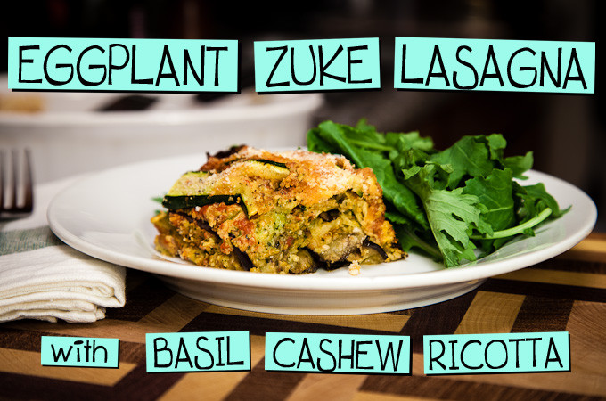 Eggplant Zuke Lasagna with Basil Cashew Ricotta