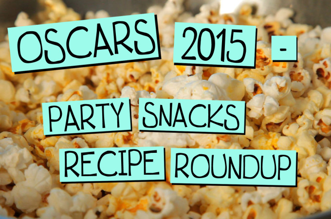 Oscars 2015 – Party Snacks Recipe Roundup